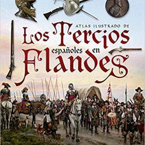 Los Tercios españoles en Flandes (Atlas Ilustrado)