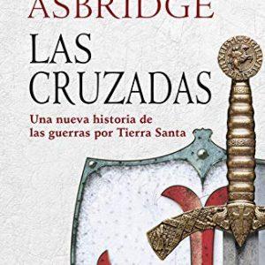 Las cruzadas: Una nueva historia de las guerras por Tierra Santa