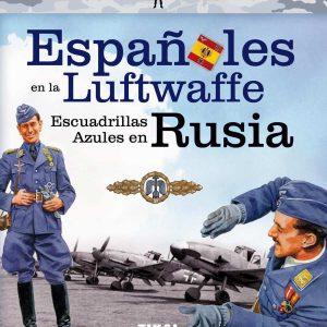 Españoles en la Luftwaffe. Escuadrillas Azules en Rusia (Tropas de élite)