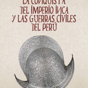 Plata y sangre: La conquista del Imperio inca y las guerras civiles del Perú