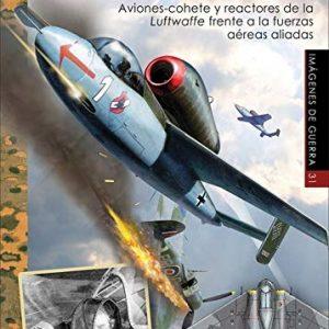 El Duelo Final. Aviones-Cohete y Reactores De La Luftwaffe frente a las Fuerzas Aliadas